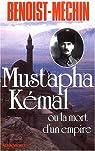 Mustapha Kémal, ou la mort d'un empire