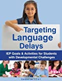 Targeting Language Delays: IEP Goals & Activities for Students with Developmental Challenges
