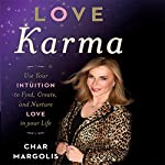 Love Karma: Use Your Intuition to Find, Create, and Nurture Love in Your Life | Char Margolis