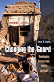img - for Changing the Guard: Developing Democratic Police Abroad (Studies in Crime and Public Policy) book / textbook / text book