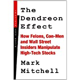 The Dendreon Effect: How Felons, Con-men and Wall Street Insiders Manipulate High-tech Stocks ~ Mark Mitchell