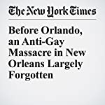 Before Orlando, an Anti-Gay Massacre in New Orleans Largely Forgotten | Liam Stack