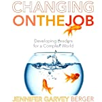 Changing on the Job: Developing Leaders for a Complex World | Jennifer Garvey Berger