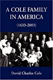 img - for A Cole Family in America (1633-2003) book / textbook / text book