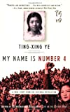 Ting-Xing Ye My Name Is Number 4: A True Story from the Cultural Revolution