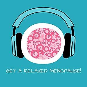 Get a Relaxed Menopause! Entspannte Wechseljahre mit Hypnose Hörbuch