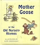 Mother Goose or the Old Nursery Rhymes (The Kate Greenaway Collection)