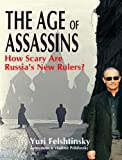 Yuri Felshtinsky The Age of Assassins: How Scary Are Russia's New Rulers?