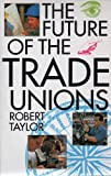 The Future of the Trade Unions (0233989005) by Taylor, Robert