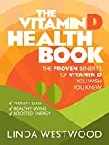 The Vitamin D Health Book (3rd Edition): The PROVEN Benefits of Vitamin D YOU WISH YOU KNEW for Weight Loss, Healthy Living & Boosted Energy!