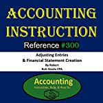 Accounting Instruction: Reference #300: Adjusting Entries & Financial Statement Creation | Bob Steele CPA