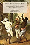 Polly Pattullo Your Time Is Done Now: Slavery, Resistance, and Defeat: The Maroon Trials of Dominica (1813-1814)