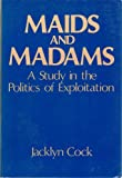 img - for Maids and Madams: A Study in the Politics of Exploitation book / textbook / text book