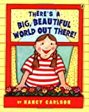 There's a Big Beautiful World Out There! [ THERE'S A BIG BEAUTIFUL WORLD OUT THERE! ] by Carlson, Nancy (Author ) on Sep-09-2004 Paperback (0142401846) by Carlson, Nancy