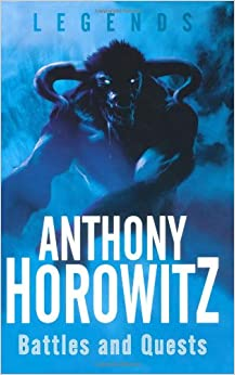 Legends Battles And Quests Anthony Horowitz