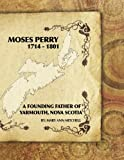 img - for Moses Perry 1714-1801: A Founding Father Of Yarmouth, Nova Scotia book / textbook / text book