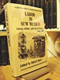 img - for Labor in New Mexico: Strikes, Unions, and Social History, 1881-1981 book / textbook / text book