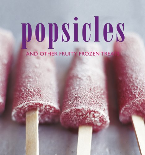 Popsicles and Other Fruity Frozen Treats by Sunil Vijayakar, Liz Franklin, Elsa Petersen-Schepelern