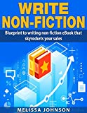 Write nonfiction: Blueprint to writing non-fiction eBook that skyrockets your sales (Creative writing, writing faster, marketing, write nonfiction, ebook) (English Edition)