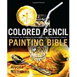 Colored Pencil Painting Bible: Techniques for Achieving Luminous Color and Ultrarealistic Effects ~ Alyona Nickelsen