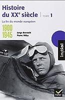 Histoire du XXe siècle, tome 1 : 1900-1945 La fin du monde européen
