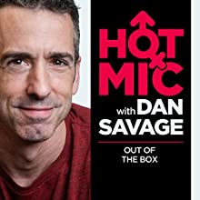 Out of the Box  by  Hot Mic with Dan Savage Narrated by Dan Savage, Joel Kim Booster, Courtney Act