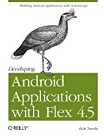 Developing Android Applications with Flex 4.5 Front Cover