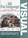 Five Language Visual Dictionary (English, French, German, Spanish and Italian Edition) (0751336815) by DK