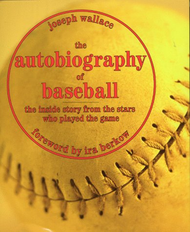 The Autobiography of Baseball: The Inside Story from the Stars Who Played the Game (Abradale Books)