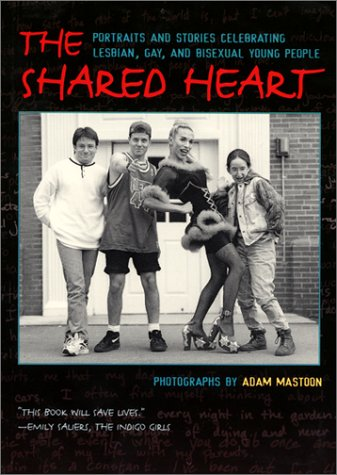 The Shared Heart: Portraits and Stories Celebrating Lesbian, Gay, and Bisexual Young People PDF