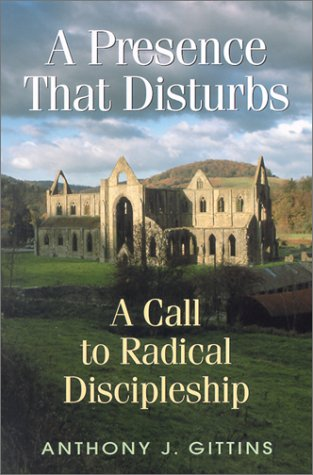 Presence That Disturbs : A Call to Radical Discipleship, ANTHONY J. GITTINS