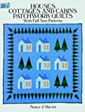 Houses, Cottages and Cabins Patchwork Quilts: With Full-Size Patterns (Dover Needlework) (0486269078) by Martin, Nancy J.