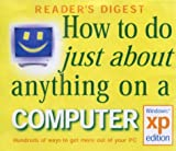 How to Do Just About Anything on a Computer: Windows XP Edition (Readers Digest)