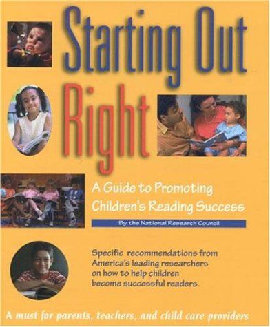 Starting Out Right: A Guide to Promoting Children's Reading Success, Committee on the Prevention of Reading Difficulties in Young Children