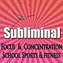 Dynamic Focus & Concentration Subliminal: For School Sports & Fitness Subliminal Binaural Beats Solfeggio Tones  by Subliminal Hypnosis