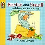 Bertie and Small's Brave Sea Journey (Bertie & Small) (0744567866) by Cabban, Vanessa