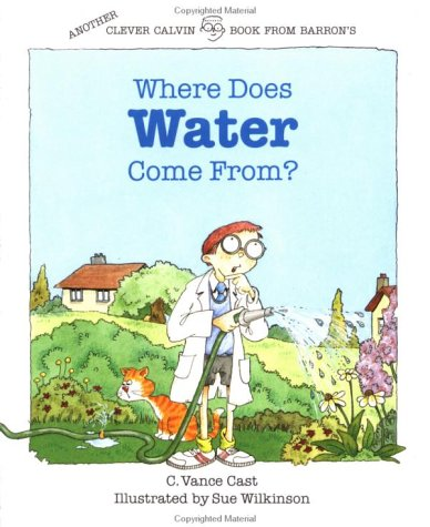 Where Does Water Come From? (The Clever Calvin Series), C. VANCE CAST