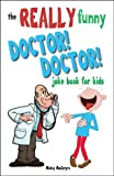 The REALLY Funny Doctor! Doctor! Joke Book For Kids: Over 200 side-splitting, rib-tickling jokes that are guaranteed to keep the doctor at bay! (English Edition)