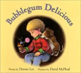 Bubblegum Delicious (0060297735) by Lee, Dennis