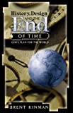 img - for History, Design, and the End of Time: God's Plan for the World book / textbook / text book