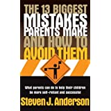 The 13 Biggest Mistakes Parents Make and How to Avoid Them