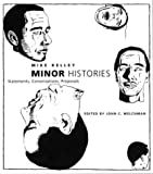 Minor Histories: Statements, Conversations, Proposals (Writing Art) (0262611988) by Kelley, Mike