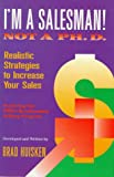 img - for I'm a Salesman! Not a Ph.D.: Realistic Strategies to Increase Your Sales book / textbook / text book