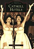 Catskill Hotels (Images of America: New York)