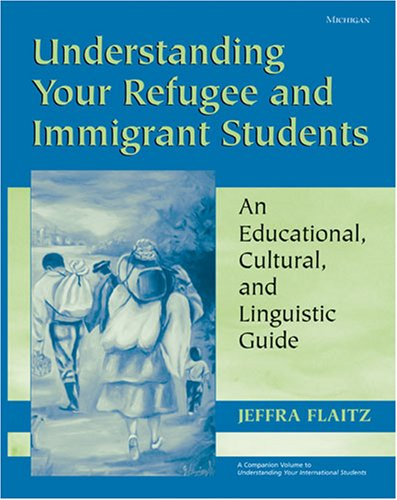 Understanding Your Refugee and Immigrant Students: An...