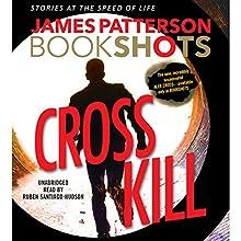 Cross Kill: A BookShot: An Alex Cross Story Audiobook by James Patterson Narrated by Ruben Santiago-Hudson