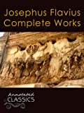Josephus Flavius: Complete Works and Historical Background (Annotated and Illustrated) (Annotated Classics)