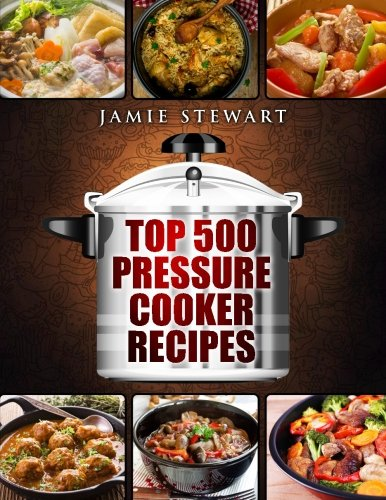 Top 500 Pressure Cooker Recipes: (Fast Cooker, Slow Cooking, Meals, Chicken, Crock Pot, Instant Pot, Electric Pressure Cooker, Vegan, Paleo, Dinner, Clean Eating, Healthy Diet) (Slow Cooker Cookbook Clean Eating compare prices)