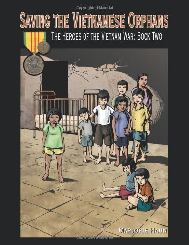 Saving the Vietnamese Orphans: The Heroes of the Vietnam War: Book Two