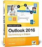 Outlook 2016: Die Anleitung in Bildern. Bild für Bild das neue Outlook 2016 kennenlernen. Komplett...